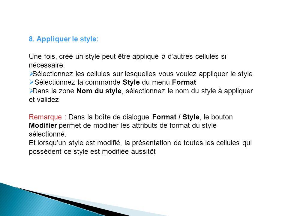 8. Appliquer le style: Une fois, créé un style peut être appliqué à dautres cellules si nécessaire. Sélectionnez les cellules sur lesquelles vous voul