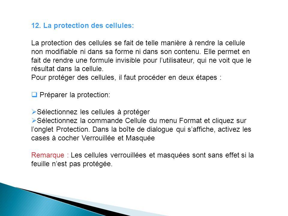 12. La protection des cellules: La protection des cellules se fait de telle manière à rendre la cellule non modifiable ni dans sa forme ni dans son co