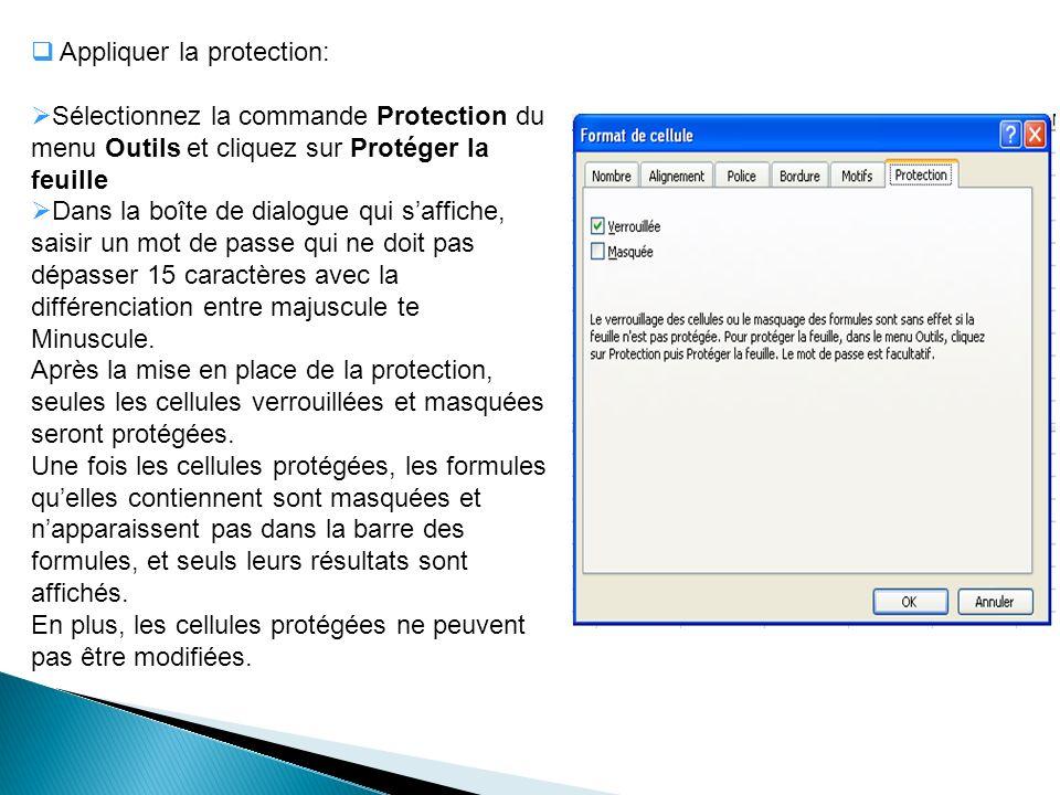 Appliquer la protection: Sélectionnez la commande Protection du menu Outils et cliquez sur Protéger la feuille Dans la boîte de dialogue qui saffiche,