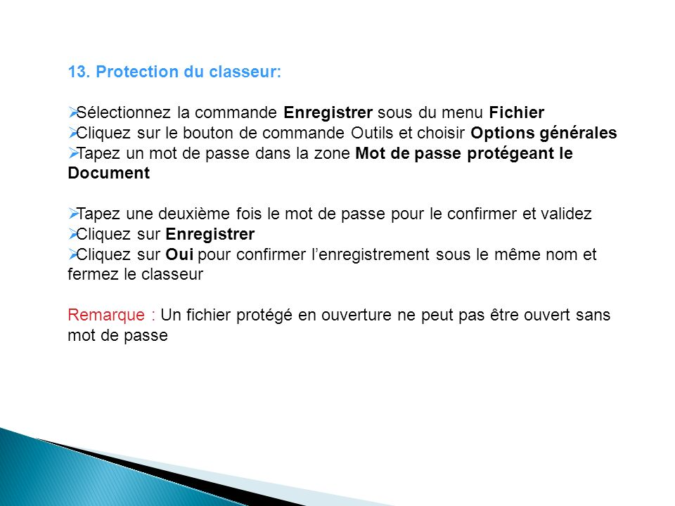 13. Protection du classeur: Sélectionnez la commande Enregistrer sous du menu Fichier Cliquez sur le bouton de commande Outils et choisir Options géné