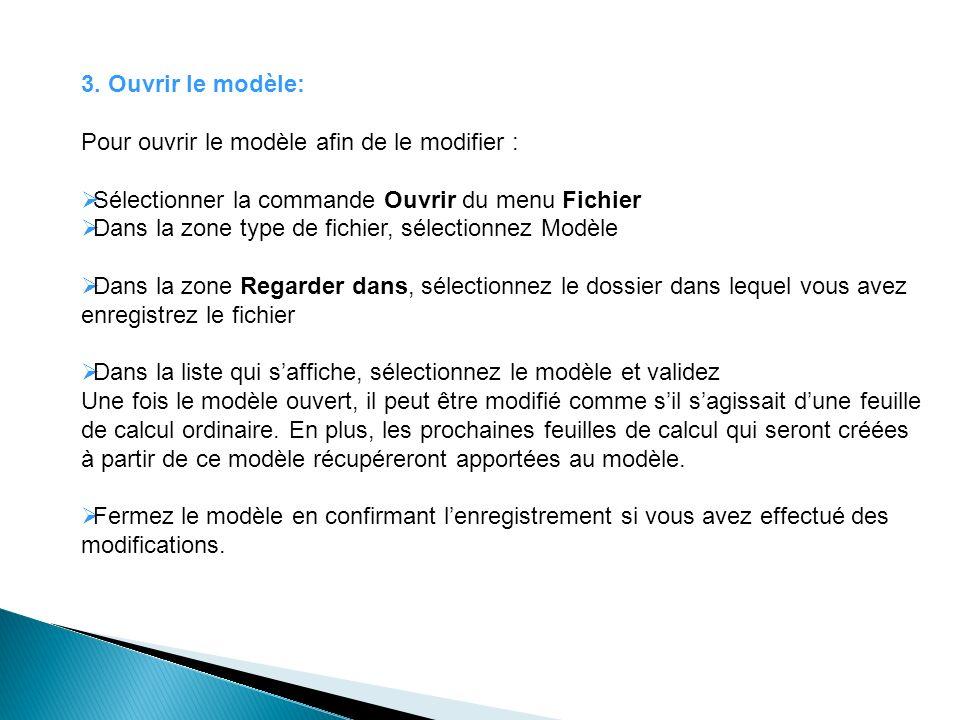 3. Ouvrir le modèle: Pour ouvrir le modèle afin de le modifier : Sélectionner la commande Ouvrir du menu Fichier Dans la zone type de fichier, sélecti
