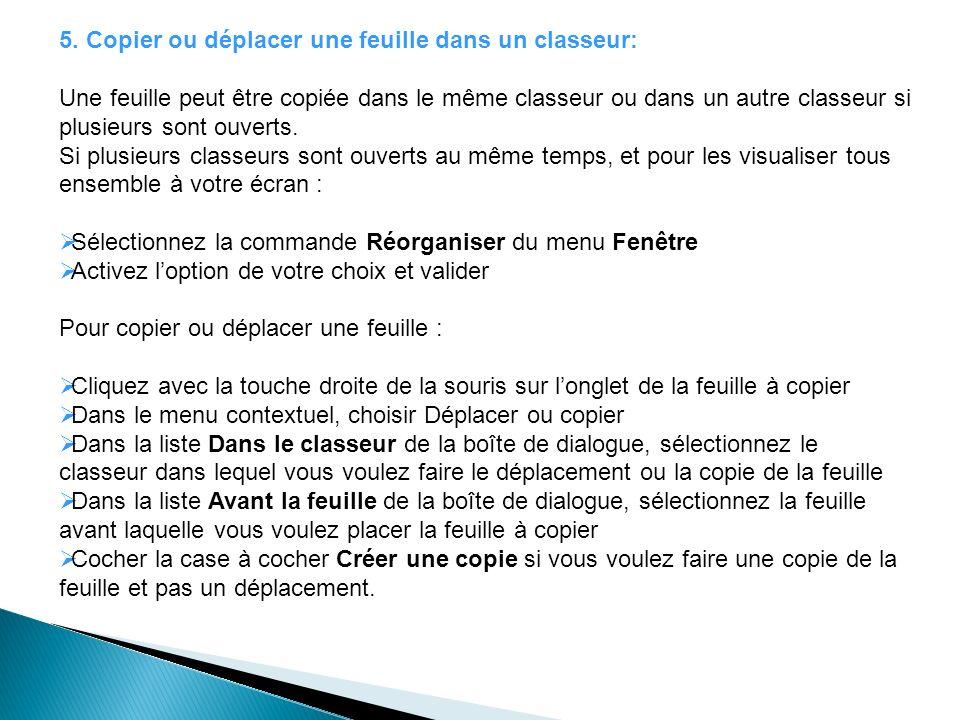 5. Copier ou déplacer une feuille dans un classeur: Une feuille peut être copiée dans le même classeur ou dans un autre classeur si plusieurs sont ouv