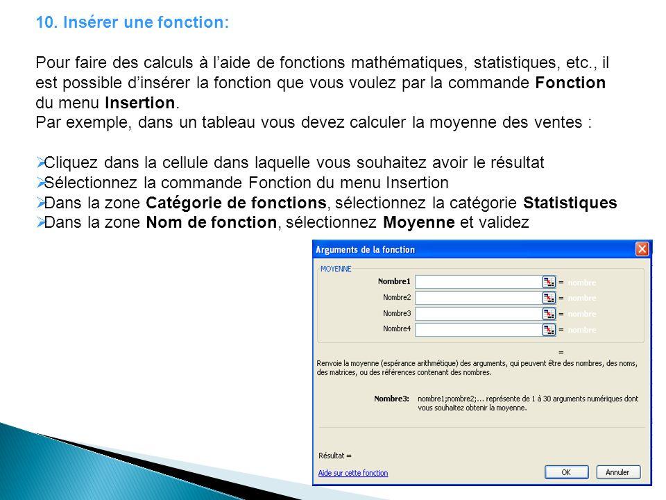 10. Insérer une fonction: Pour faire des calculs à laide de fonctions mathématiques, statistiques, etc., il est possible dinsérer la fonction que vous