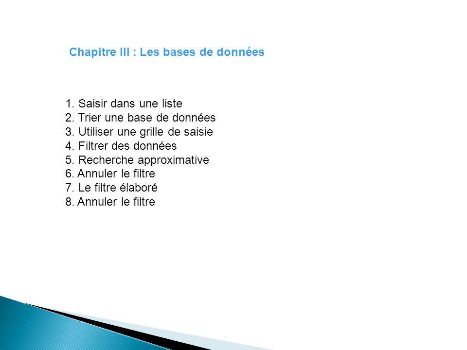 Chapitre III : Les bases de données 1. Saisir dans une liste 2. Trier une base de données 3. Utiliser une grille de saisie 4. Filtrer des données 5. R