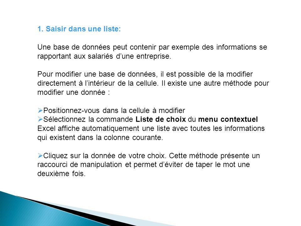 1. Saisir dans une liste: Une base de données peut contenir par exemple des informations se rapportant aux salariés dune entreprise. Pour modifier une