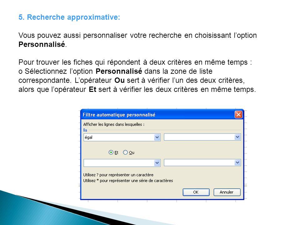 5. Recherche approximative: Vous pouvez aussi personnaliser votre recherche en choisissant loption Personnalisé. Pour trouver les fiches qui répondent