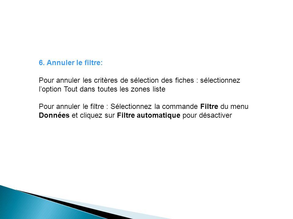 6. Annuler le filtre: Pour annuler les critères de sélection des fiches : sélectionnez loption Tout dans toutes les zones liste Pour annuler le filtre