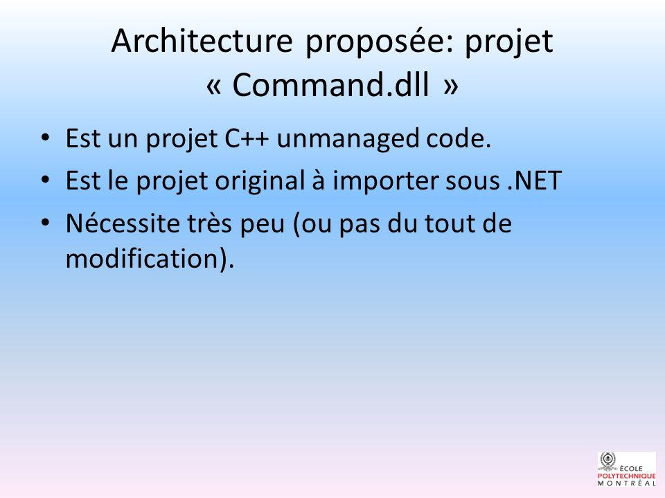 Architecture proposée: projet « Command.dll » Est un projet C++ unmanaged code.