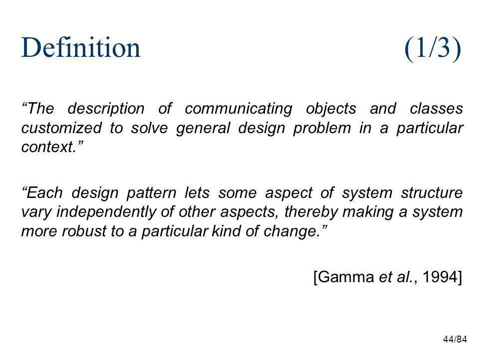 44/84 Definition(1/3) The description of communicating objects and classes customized to solve general design problem in a particular context.