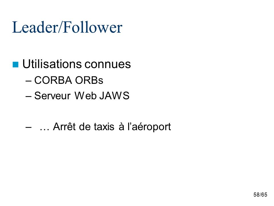 58/65 Leader/Follower Utilisations connues –CORBA ORBs –Serveur Web JAWS –… Arrêt de taxis à laéroport