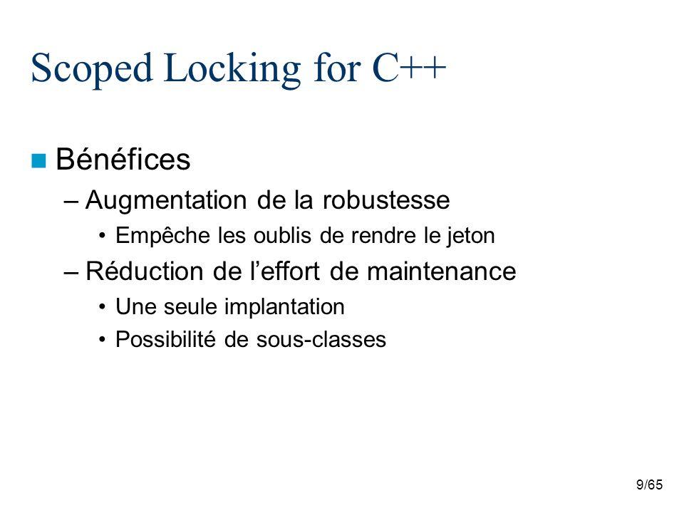 60/65 Thread-specific Storage Contexte –Un programme dans lequel de multiples fil dexécution affecte une valeur a une variable globale qui est plus tard utilisée dans un test Problème –Un fil dexécution affecte une valeur, un autre la change, le premier lutilise dans un test –Éviter le surcoût du blocage de la variable Voir http://www.cs.wustl.edu/~schmidt/PDF/TSS-pattern.pdf