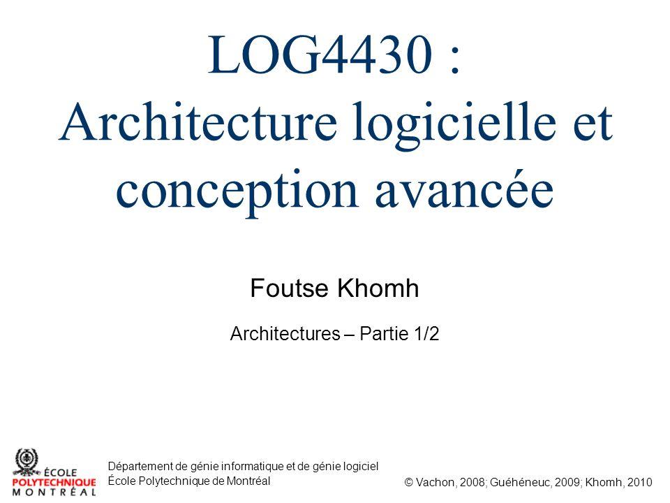 Foutse Khomh © Vachon, 2008; Guéhéneuc, 2009; Khomh, 2010 Département de génie informatique et de génie logiciel École Polytechnique de Montréal LOG44
