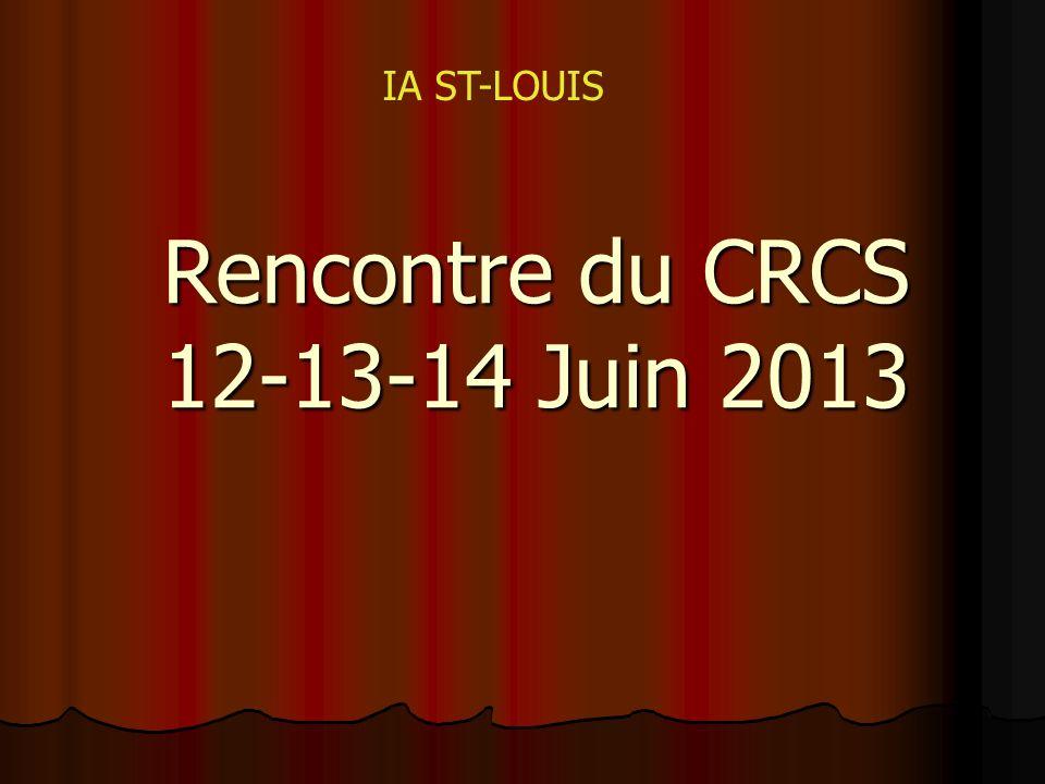 Rencontre du CRCS 12-13-14 Juin 2013 IA ST-LOUIS
