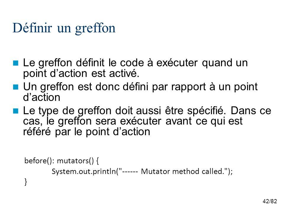 42/82 Définir un greffon Le greffon définit le code à exécuter quand un point daction est activé.