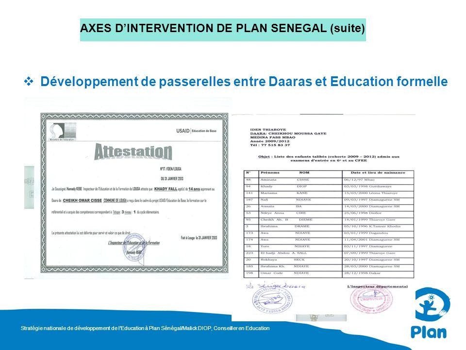 AXES DINTERVENTION DE PLAN SENEGAL (suite) Développement de passerelles entre Daaras et Education formelle Stratégie nationale de développement de l'E