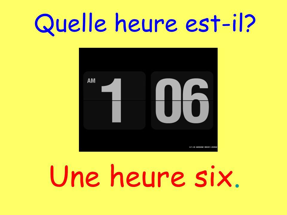 Une heure six. Quelle heure est-il?