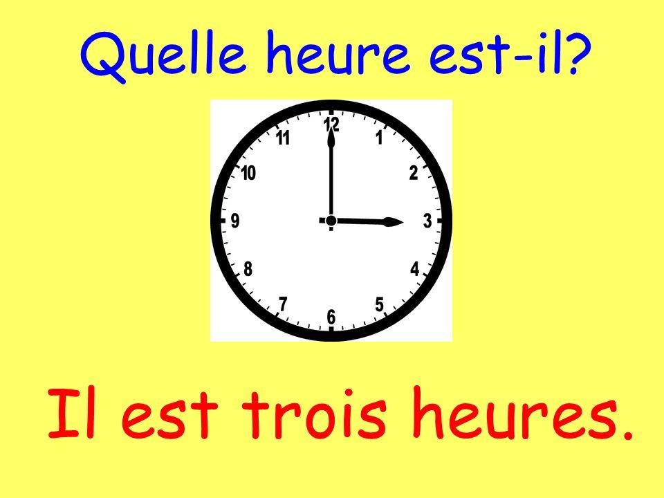 Quelle heure est-il? Il est trois heures.