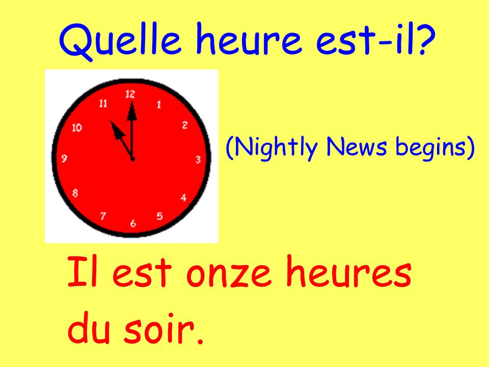 Il est onze heures du soir. Quelle heure est-il? (Nightly News begins)