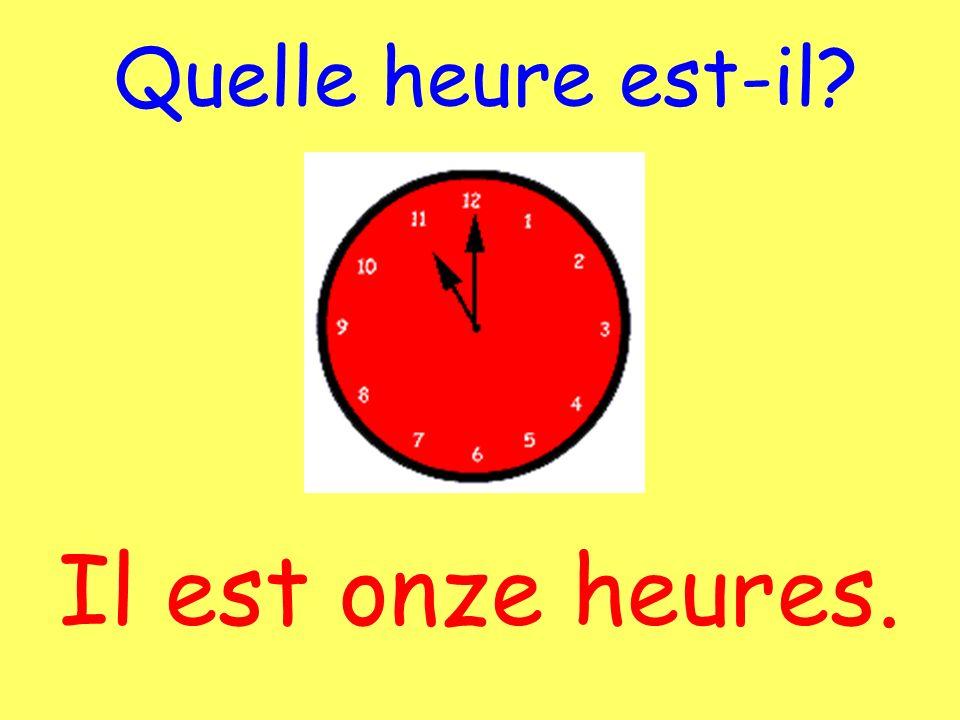 Il est onze heures. Quelle heure est-il?