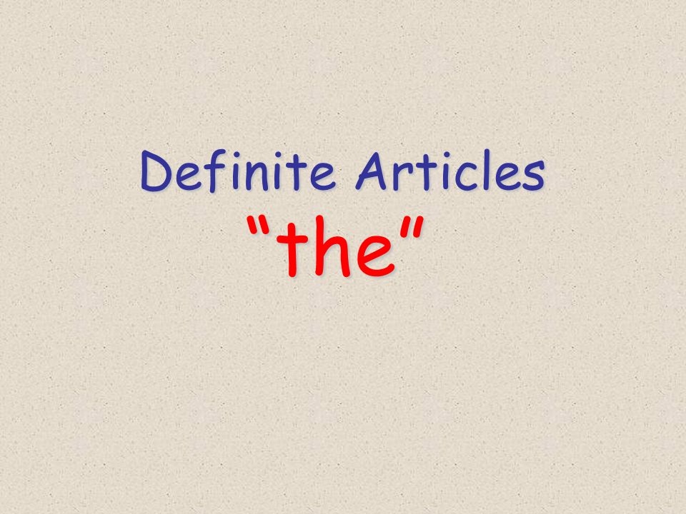 Definite Articles Definite Articles the the