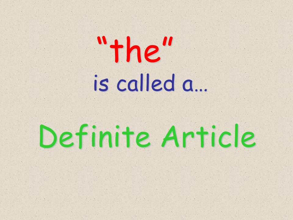 is called a… is called a… Definite Article