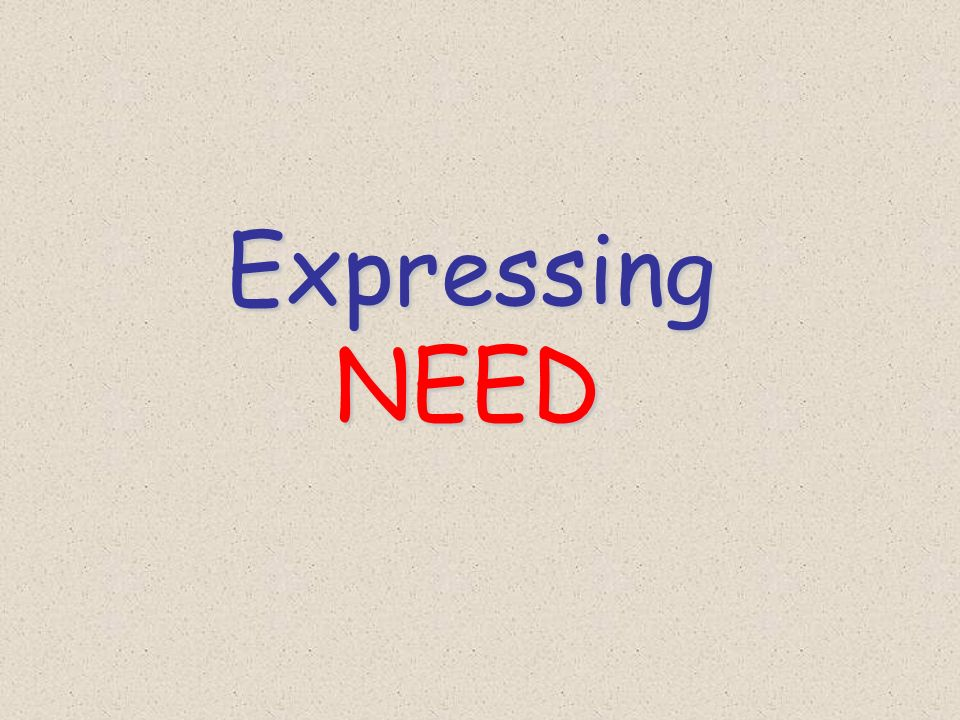 Expressing Expressing NEED NEED