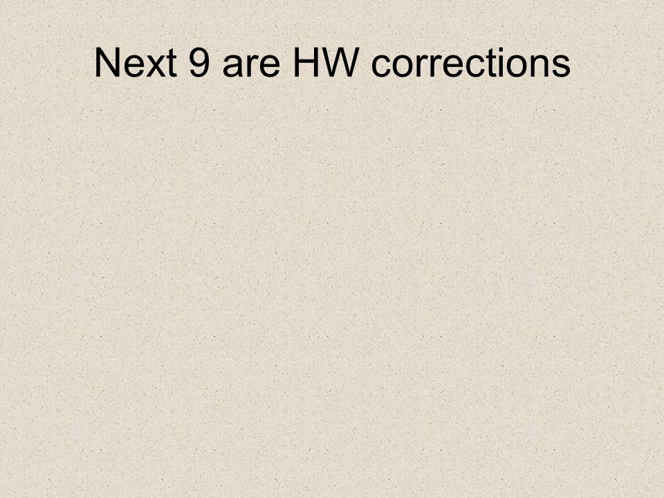 Next 9 are HW corrections