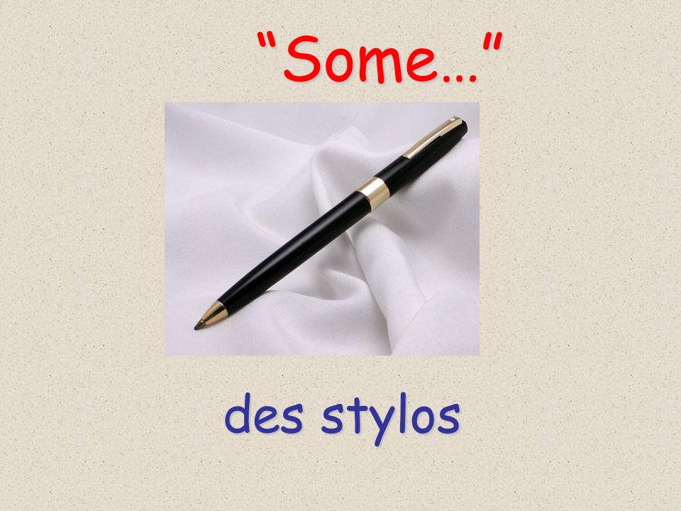 des stylos Some… Some…