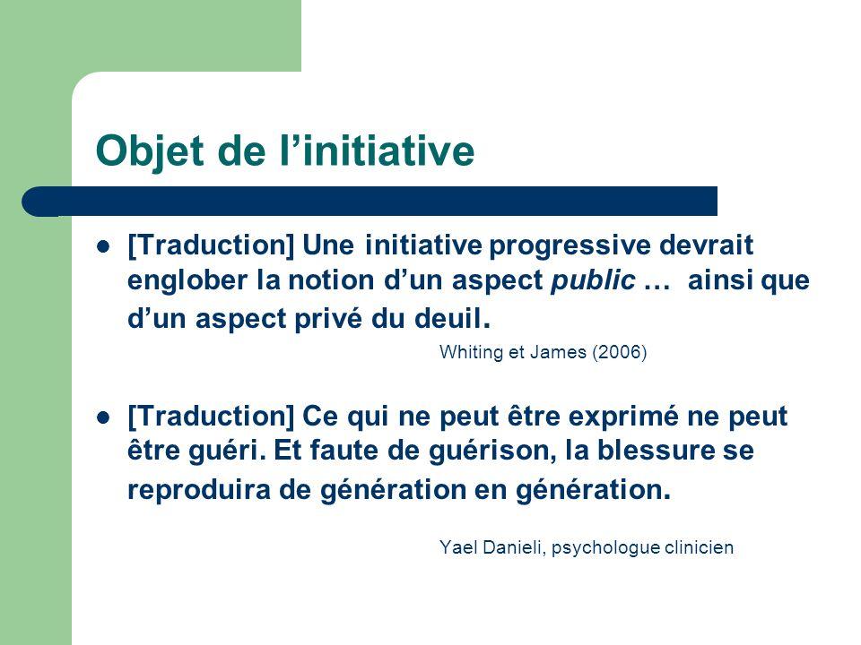 Objet de linitiative [Traduction] Une initiative progressive devrait englober la notion dun aspect public … ainsi que dun aspect privé du deuil.