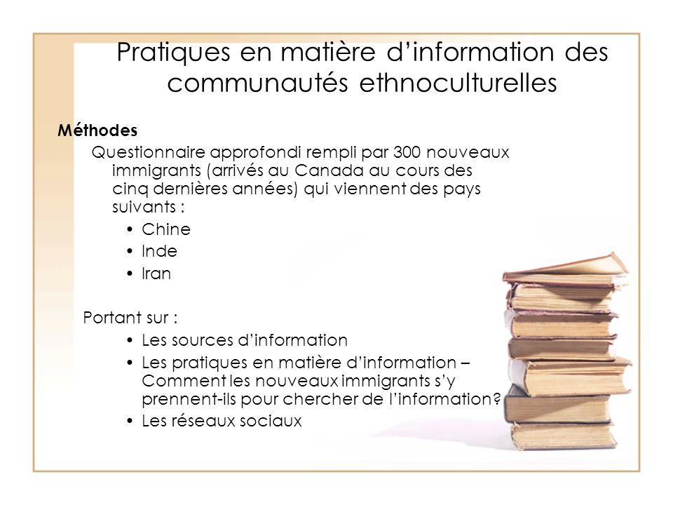 Pratiques en matière dinformation des communautés ethnoculturelles Méthodes Questionnaire approfondi rempli par 300 nouveaux immigrants (arrivés au Ca