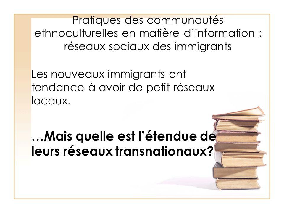 Pratiques des communautés ethnoculturelles en matière dinformation : réseaux sociaux des immigrants Les nouveaux immigrants ont tendance à avoir de pe