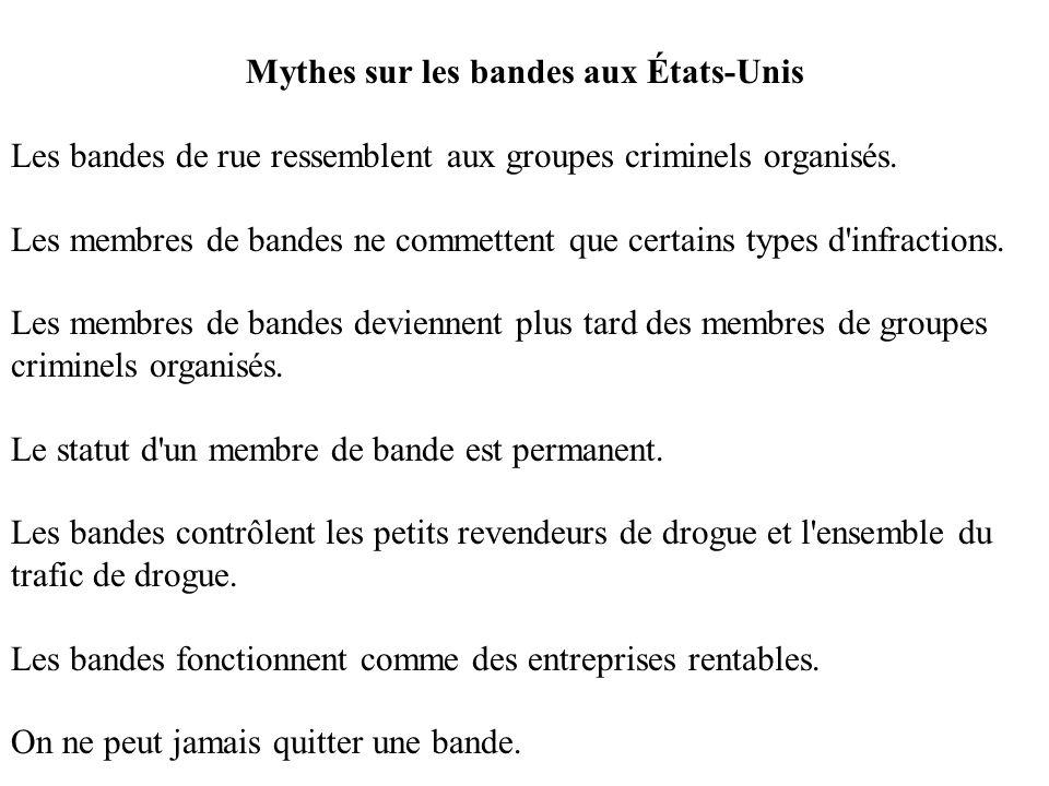 Mythes sur les bandes aux États-Unis Les bandes de rue ressemblent aux groupes criminels organisés. Les membres de bandes ne commettent que certains t