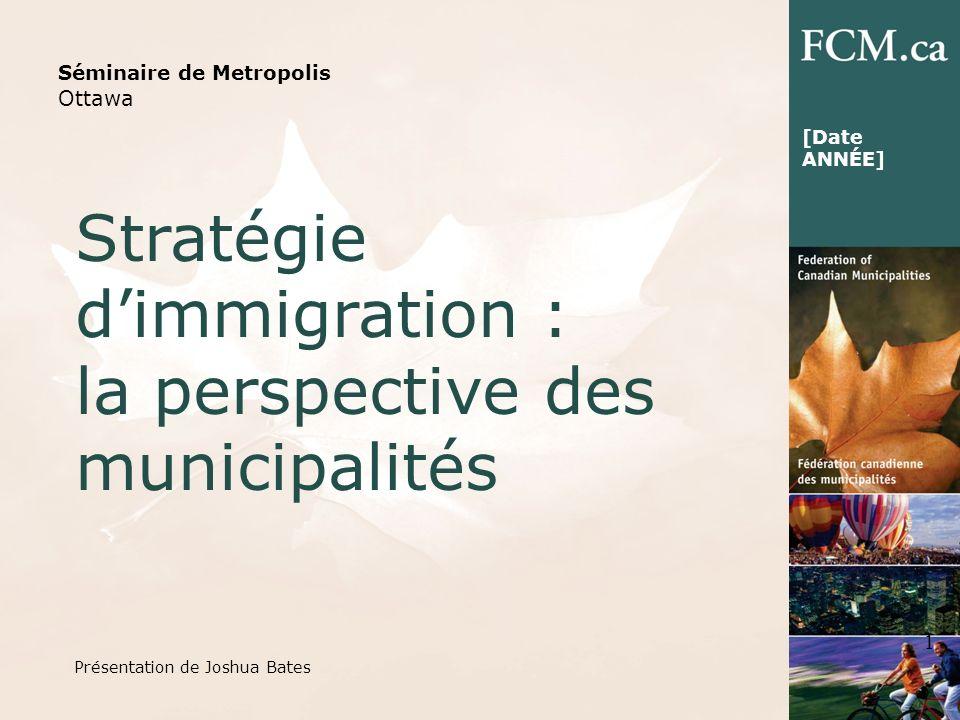 Séminaire de Metropolis Ottawa Stratégie dimmigration : la perspective des municipalités 1 [Date ANNÉE] Présentation de Joshua Bates