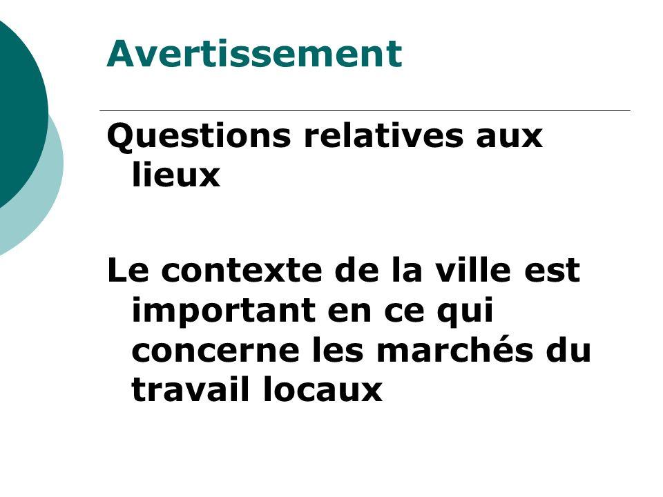 Avertissement Questions relatives aux lieux Le contexte de la ville est important en ce qui concerne les marchés du travail locaux