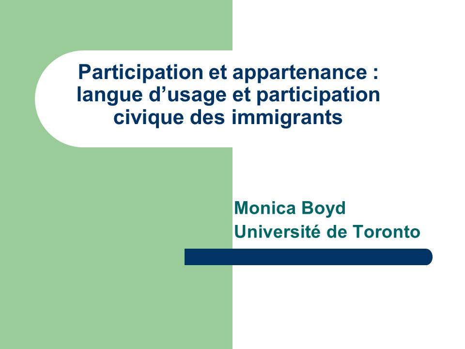 Participation et appartenance : langue dusage et participation civique des immigrants Monica Boyd Université de Toronto