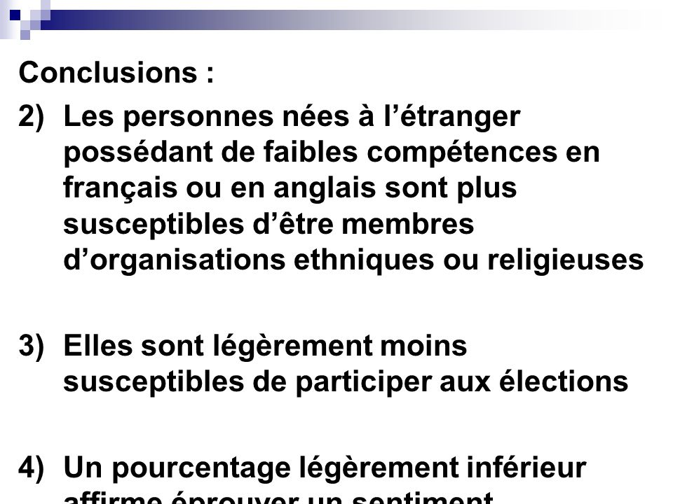 Conclusions : 2) Les personnes nées à létranger possédant de faibles compétences en français ou en anglais sont plus susceptibles dêtre membres dorgan