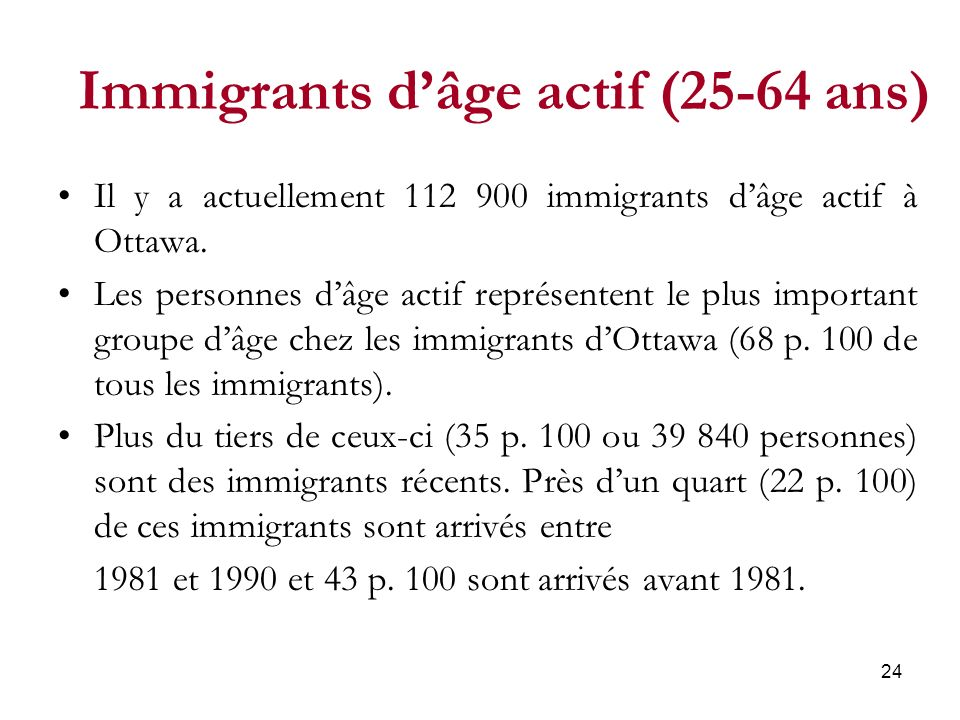 24 Immigrants dâge actif (25-64 ans) Il y a actuellement 112 900 immigrants dâge actif à Ottawa.