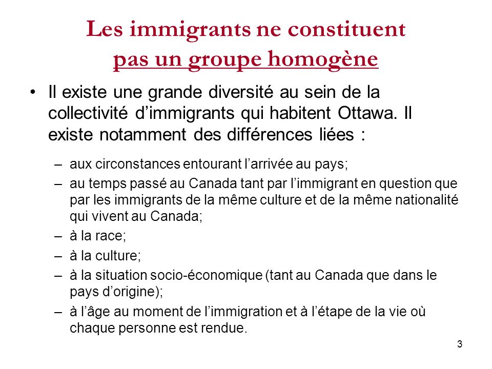 3 Les immigrants ne constituent pas un groupe homogène Il existe une grande diversité au sein de la collectivité dimmigrants qui habitent Ottawa.
