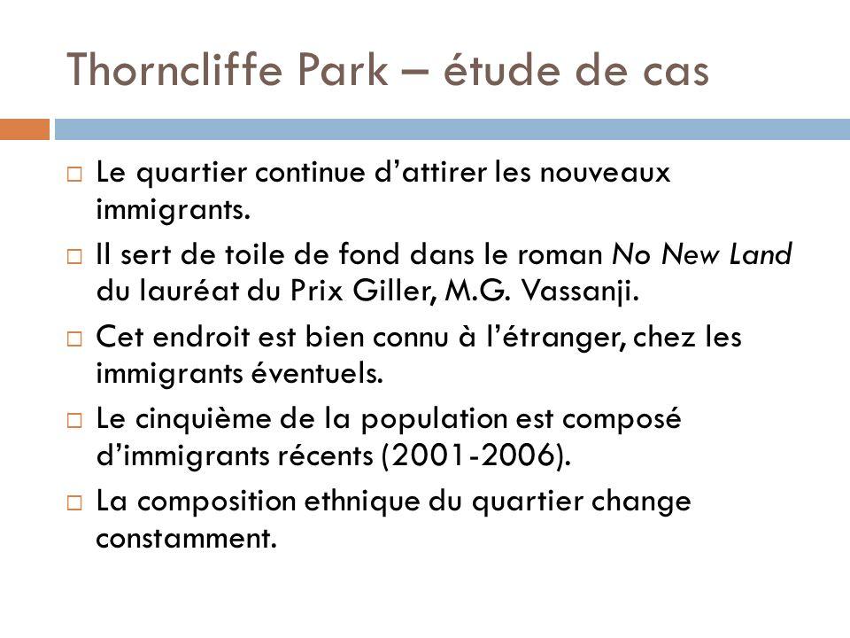 Thorncliffe Park – étude de cas Le quartier continue dattirer les nouveaux immigrants.
