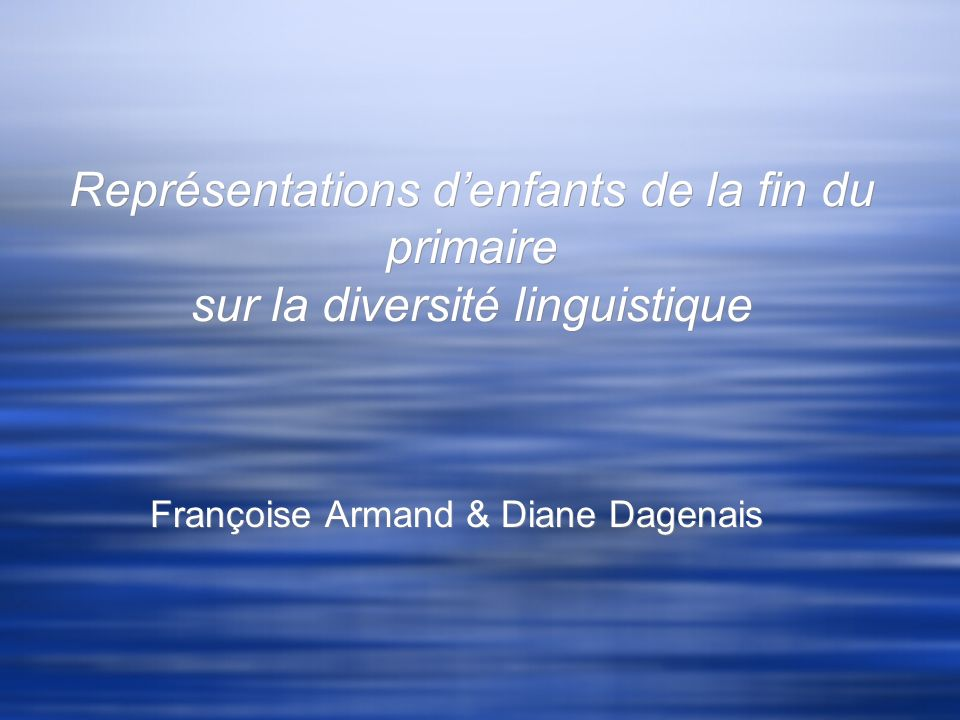 Représentations denfants de la fin du primaire sur la diversité linguistique Françoise Armand & Diane Dagenais