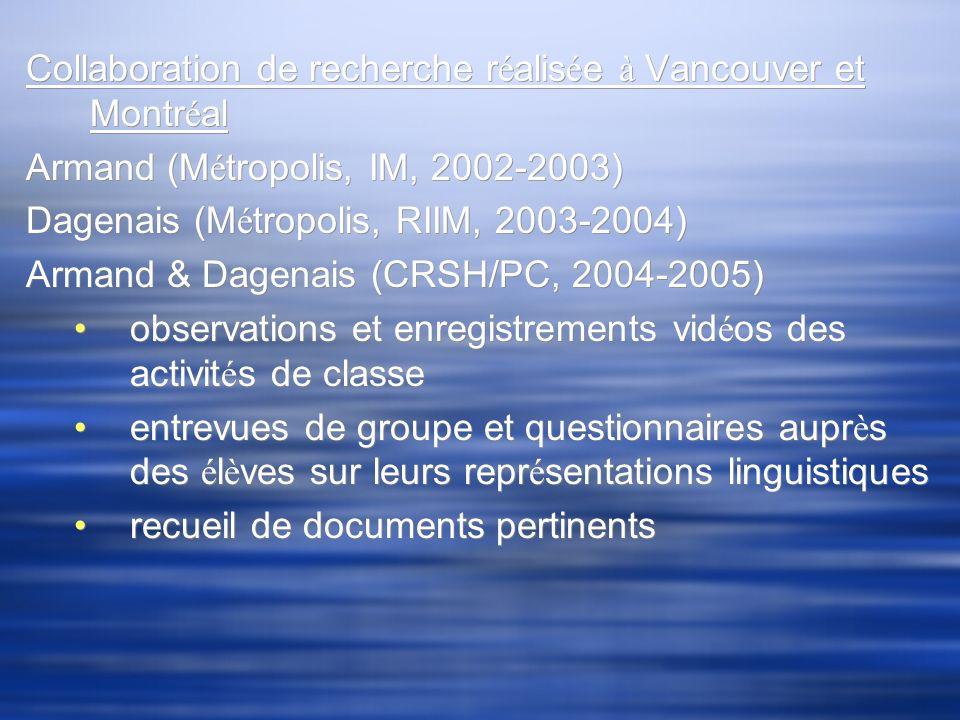 Collaboration de recherche r é alis é e à Vancouver et Montr é al Armand (M é tropolis, IM, 2002-2003) Dagenais (M é tropolis, RIIM, 2003-2004) Armand