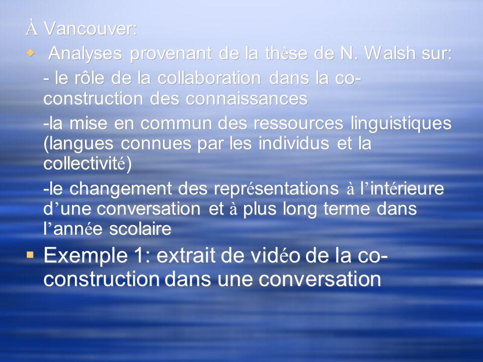 À Vancouver: Analyses provenant de la th è se de N. Walsh sur: - le rôle de la collaboration dans la co- construction des connaissances -la mise en co