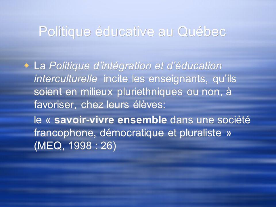Politique éducative au Québec La Politique dintégration et déducation interculturelle incite les enseignants, quils soient en milieux pluriethniques o