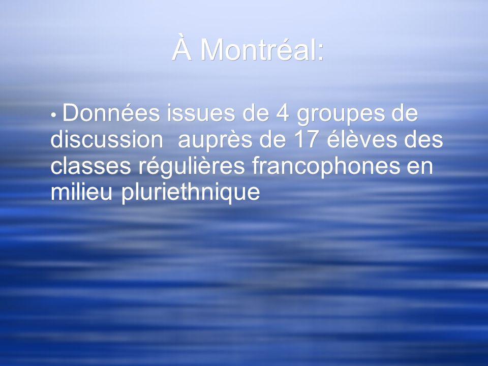 À Montréal: Données issues de 4 groupes de discussion auprès de 17 élèves des classes régulières francophones en milieu pluriethnique