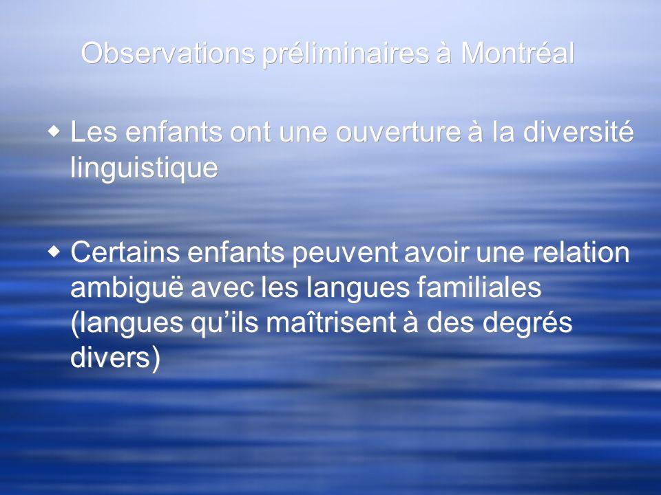 Observations préliminaires à Montréal Les enfants ont une ouverture à la diversité linguistique Certains enfants peuvent avoir une relation ambiguë av