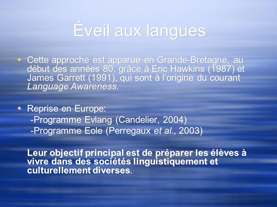Éveil aux langues Cette approche est apparue en Grande-Bretagne, au début des années 80, grâce à Eric Hawkins (1987) et James Garrett (1991), qui sont