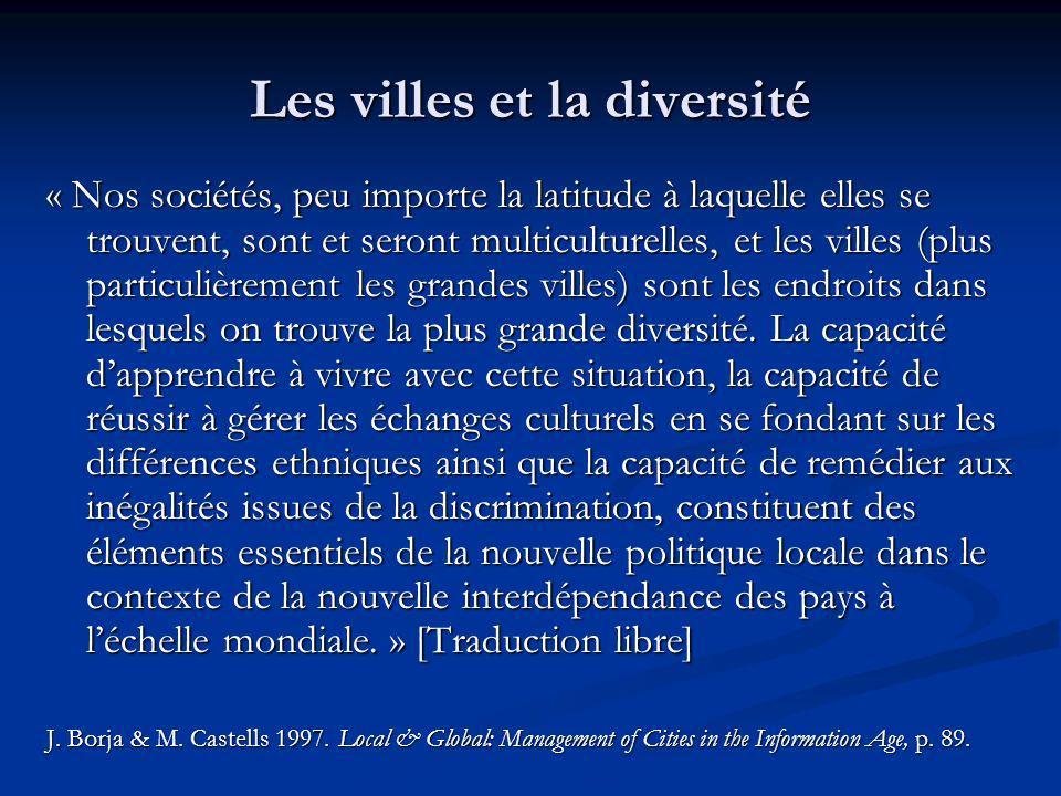 Les villes et la diversité « Nos sociétés, peu importe la latitude à laquelle elles se trouvent, sont et seront multiculturelles, et les villes (plus particulièrement les grandes villes) sont les endroits dans lesquels on trouve la plus grande diversité.