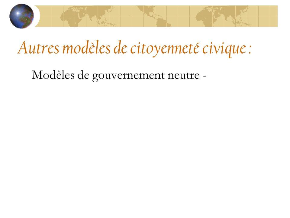 Autres modèles de citoyenneté civique : Modèles de gouvernement neutre -