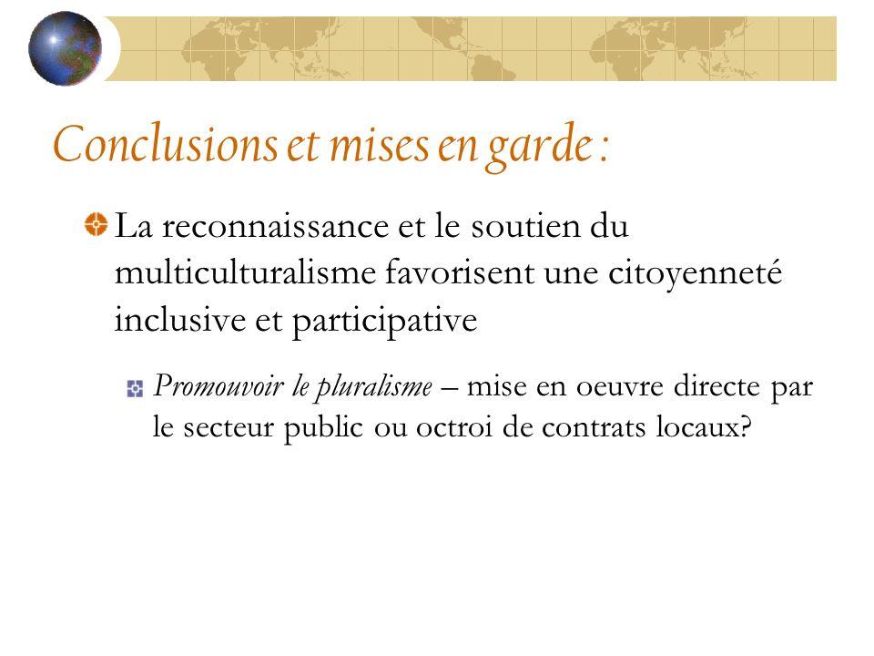 Conclusions et mises en garde : La reconnaissance et le soutien du multiculturalisme favorisent une citoyenneté inclusive et participative Promouvoir le pluralisme – mise en oeuvre directe par le secteur public ou octroi de contrats locaux