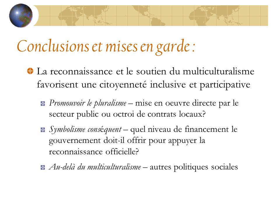 Conclusions et mises en garde : La reconnaissance et le soutien du multiculturalisme favorisent une citoyenneté inclusive et participative Promouvoir le pluralisme – mise en oeuvre directe par le secteur public ou octroi de contrats locaux.